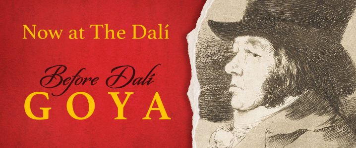 Before Dali: Goya. Now at  The Dalí.