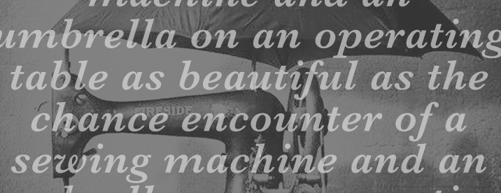 As beautiful as a chance encounter of a sewing machine and an umbrella on an operating table